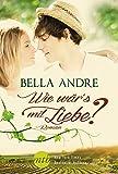 Wie wär's mit Liebe? (New York Times Bestseller Autoren: Romance)