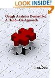 Google Analytics Demystified: A Hands-On Approach