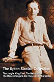 img - for The Upton Sinclair Collection, including (complete and unabridged) The Jungle, King Coal, The Metropolis, The Moneychangers and They Call Me Carpenter book / textbook / text book
