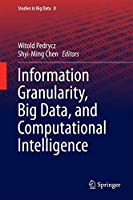 Information Granularity, Big Data, and Computational Intelligence Front Cover