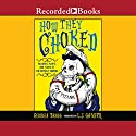 How They Choked: Failures, Flops, and Flaws of the Awfully Famous (       UNABRIDGED) by Georgia Bragg Narrated by L. J. Ganser