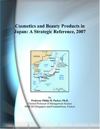 Cosmetics and Beauty Products in Japan: A Strategic Reference, 2007
