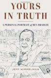 Yours in Truth: A Personal Portrait of Ben Bradlee