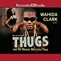 Thugs and the Women Who Love Them (       UNABRIDGED) by Wahida Clark Narrated by Cary Hite