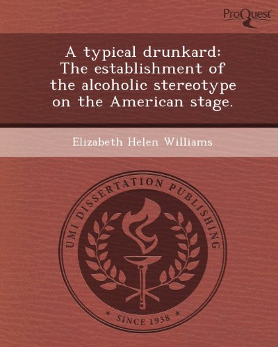 A Typical Drunkard: The Establishment of the Alcoholic Stereotype on the American Stage