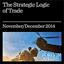 The Strategic Logic of Trade (Foreign Affairs): New Rules of the Road for the Global Market (       UNABRIDGED) by Michael Froman Narrated by Kevin Stillwell