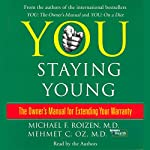 You: Staying Young: The Owner's Manual for Extending Your Warranty | Michael F. Roizen,Mehmet C. Oz