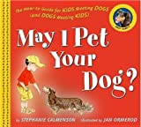 img - for May I Pet Your Dog?( The How-To Guide for Kids Meeting Dogs (and Dogs Meeting Kids))[MAY I PET YOUR DOG][Hardcover] book / textbook / text book