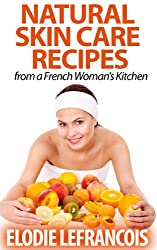 Natural Skin Care Recipes from a French Woman's Kitchen (Essential Oils for Beginners) by Healthy Wealthy nWise Press