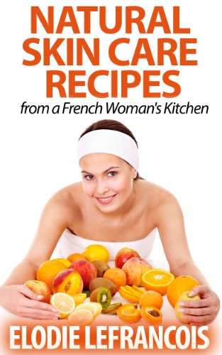 Free Kindle Book : Natural Skin Care Recipes from a French Woman