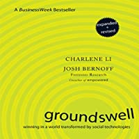 Groundswell - Expanded and Revised Edition: Winning in a World Transformed by Social Technologies (       UNABRIDGED) by Charlene Li, Josh Bernoff Narrated by Josh Bernoff
