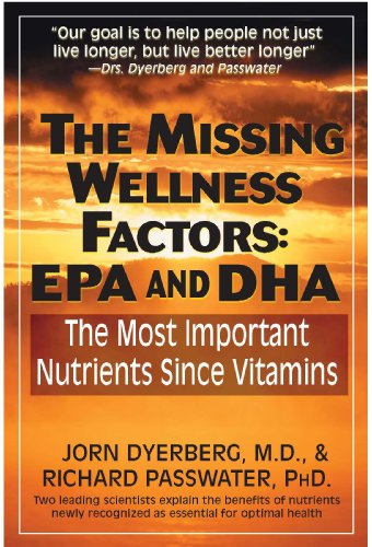 The Missing Wellness Factors: Epa And Dha: The Most Important Nutrients Since Vitamins?