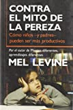 Contra el Mito de la pereza/ Against the myth of the laziness: Como ninos -y padres- pueden ser mas productivos/ How parents and children can be more productive (Paidos Transiciones) (Spanish Edition) (8449315581) by Levine, Mel