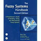 The Fuzzy Systems Handbook, Second Edition: A Practitioner's Guide to Building, Using, and Maintaining Fuzzy Systems ~ Earl Cox