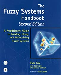 The Fuzzy Systems Handbook, Second Edition: A Practitioner's Guide to Building, Using, and Maintaining Fuzzy Systems