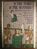 O the Times! O the Manners! - Being the Lively and True Histories of Money, Shaves and Haircuts, Bathing, Toasting, Swearing, Dancing