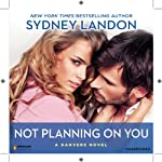 Not Planning on You: A Danvers Novel, Book 2 (       UNABRIDGED) by Sydney Landon Narrated by Allyson Ryan