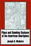 Pipes and Smoking Customs of the American Aborigines