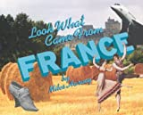 Lwcf...France (Look What Came from) (0531159647) by Miles Harvey