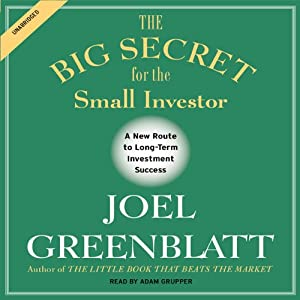 The Big Secret for the Small Investor: The Shortest Route to Long-Term Investment Success | [Joel Greenblatt]