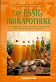 Die Essig-Hausapotheke. Gesund leben und natürlich heilen mit Apfelessig, Kräuteressig & Co.