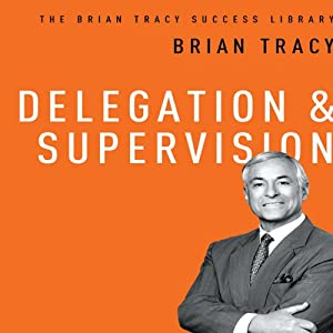 Delegation & Supervision: The Brian Tracy Success Library | [Brian Tracy]