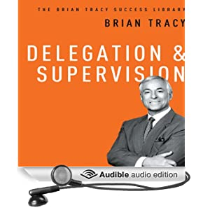 Delegation & Supervision: The Brian Tracy Success Library (Unabridged)