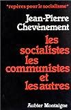 echange, troc Jean-Pierre Chevènement - Les socialistes, les communistes et les autres