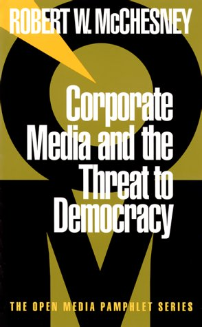Corporate Media and the Threat to Democracy (Open Media Pamphlet Series)