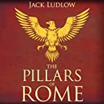 The Pillars of Rome: Book 1 of the Republic Series (       UNABRIDGED) by Jack Ludlow Narrated by Nick Boulton