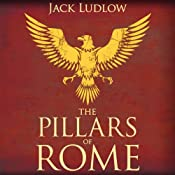 The Pillars of Rome: Book 1 of the Republic Series | [Jack Ludlow]