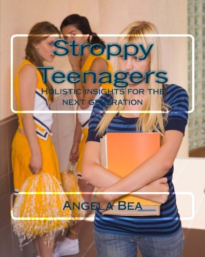 Stroppy Teenagers: Holistic insites for the next generation: Volume 3 (Healthy-life-ways)