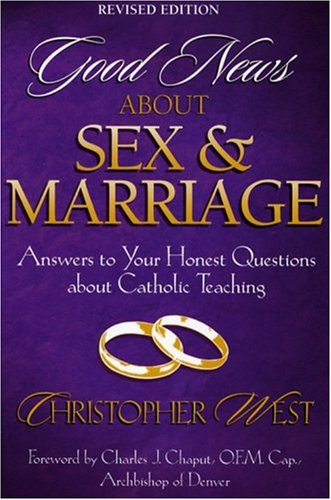 Good News About Sex and Marriage: Answers to Your Honest Questions About Catholic Teaching, CHRISTOPHER WEST