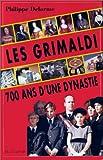 echange, troc Philippe Delorme - Les Grimaldi, 700 ans d'une dynastie