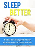img - for Sleep Better: Secrets To Getting Better Sleep, Reducing Stress, And Feeling Your Best! (Sleep Better, sleeping disorders) book / textbook / text book