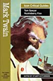 Mark Twain: Tom Sawyer and Huckleberry Finn (Icon Reader's Guides to Essential Criticism)
