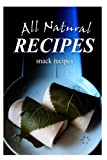 All Natural Recipes - Snacks Recipes: All natural, Raw, Diabetic Friendly, Low Carb and Sugar Free Nutrition
