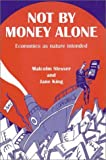 Not by Money Alone: Economics as Nature Intended (1897766726) by Slesser, Malcolm