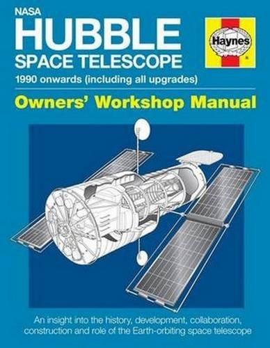 NASA Hubble Space Telescope - 1990 Onwards (Including All Upgrades): An Insight into the History, Development, Collaboration, Construction and Role of ... Space Telescope (Owners Workshop Manual)