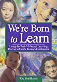 img - for We're Born to Learn: Using the Brain's Natural Learning Process to Create Today's Curriculum: 1st (First) Edition book / textbook / text book