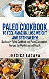 Paleo:Paleo Cookbook Top 41 Recipes to Feel mazing, Lose Weight and Get Healthy!: A Quickstart Paleo Cookbook and Paleo Slowcooker Recipes for Weightloss ... cookbook,paleo slow cooker,paleo smoothies)