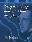 Complete Songs without Words for Piano (Dover Music for Piano) (0486466140) by Mendelssohn, Felix