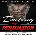 Dating by Persuasion: The Science Behind How to Attract a Man You Want Now Audiobook by George Klein Narrated by Carter Aitken