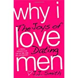 Why I Love Men: The Joys of Dating ~ J.J. Smith