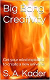 Big Bang Creativity: Get your mind exploded to create a new universe