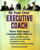 img - for [(Be Your Own Executive Coach: Master High Impact Communication Skills )] [Author: Peter De Lisser] [Oct-1999] book / textbook / text book