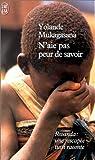 N'aie pas peur de savoir par Mukagasana