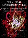img - for Our Almost Impossible Universe: Why the Laws of Nature Make the Existence of Humans Extraordinarily Unlikely book / textbook / text book