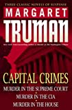 Capital Crimes: Murder in the Supreme Court; Murder in the CIA; Murder in the House (0345485173) by Truman, Margaret
