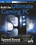 Build the Ultimate Gaming Machine (ExtremeTech)